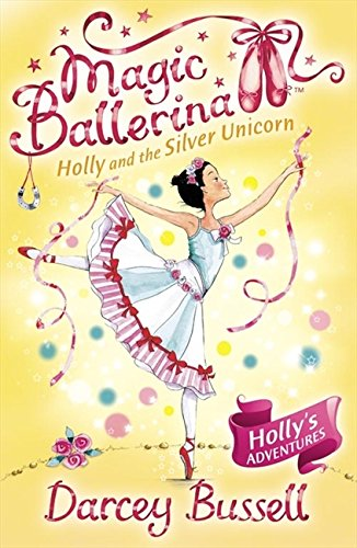 Holly and the Silver Unicorn (Magic Ballerina, Book 14) por Darcey Bussell