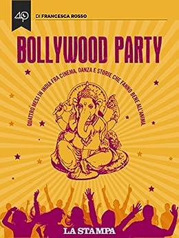 Bollywood Party. Quattro mesi in India fra cinema, danza e storie che fanno bene all'anima di [Rosso Francesca]