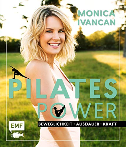 Pilates Power ? Beweglichkeit, Ausdauer, Kraft: Mit Ernährungs- und Lifestyletipps