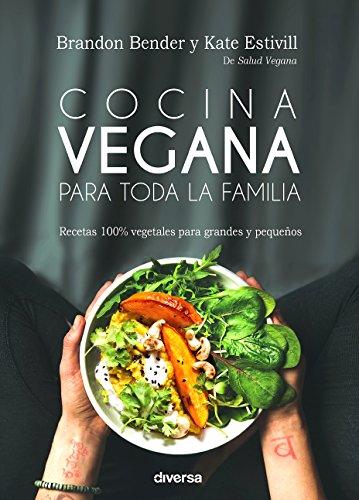 Cocina vegana para toda la familia. Recetas 100% vegetales para grandes y pequeñ (Cocina natural) por Brando Bender