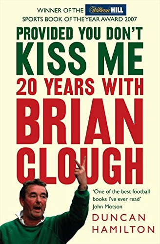 Provided You Don't Kiss Me: 20 Years with Brian Clough por Duncan Hamilton