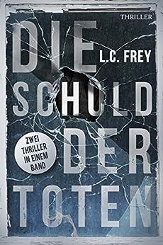 Die Schuld der Toten: Thriller-Sammelband (German Edition) by [Frey, L.C.]