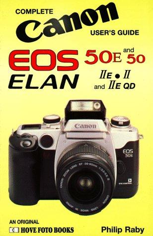 Canon Eos 50/E - Elan Ii/E: Complete Canon User's Guide: Canon EOS 50/50E, Elan II/IIE/IIEQD (Hove User's Guide) (Canon Elan Ii)