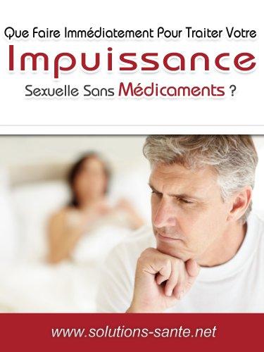 Télécharger Que Faire Immédiatement Pour Traiter Votre Impuissance Sexuelle Sans Médicaments ? PDF Ebook En Ligne