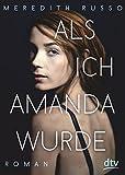Als ich Amanda wurde: Roman - Meredith Russo