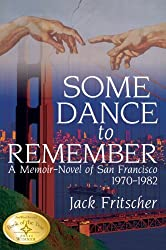 Some Dance to Remember: A Memoir-Novel of San Francisco 1970-1982 by Jack Fritscher (2010-10-01)