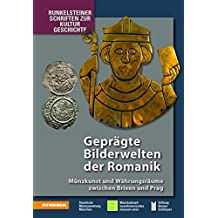 Geprägte Bilderwelten der Romanik: Münzkunst und Währungsräume zwischen Brixen und Prag (Runkelsteiner Schriften zur Kulturgeschichte)