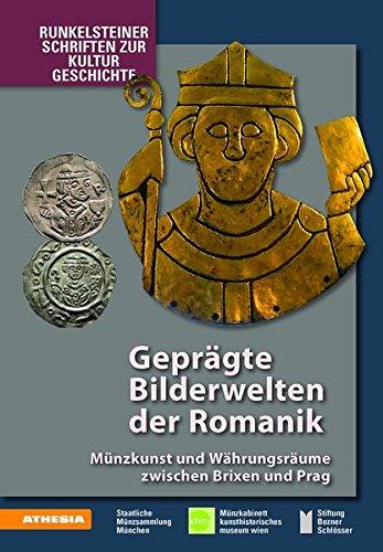 Geprägte Bilderwelten der Romanik. Münzkunst und Währungsräume zwischen Brixen und Prag