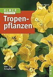 Tropenpflanzen: Zier- und Nutzpflanzen (Ulmers Naturführer)