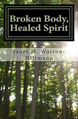 Broken Body, Healed Spirit: My journey through West Nile Virus, Stiff Person's Syndrome and acceptance
