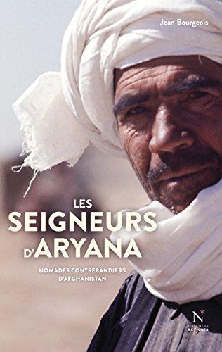 Les seigneurs d'Aryana: Nomades contrebandiers d'Afghanistan