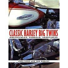 Classic Harley Big Twins: Flathead, Knucklehead, Panhead, Shovelhead