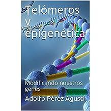 Telómeros y epigenética: Modificando nuestros genes (Tratamiento natural nº 76)