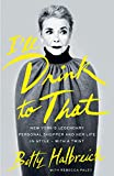 I'll Drink to That: New York's Legendary Personal Shopper and Her Life in Style - With a Twist...
