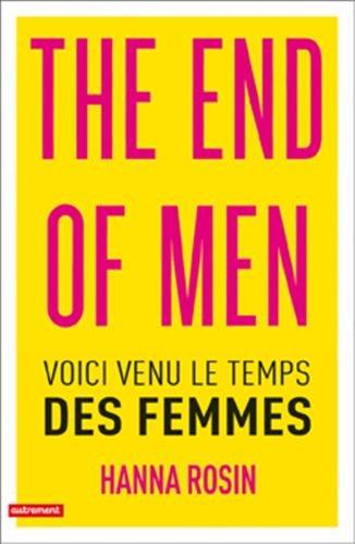 The end of men : Voici venu le temps des femmes par Hanna Rosin