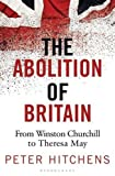 The Abolition of Britain: From Winston Churchill to Theresa May by Peter Hitchens