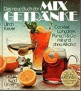 Köstliche Mixgetränke. Cocktail, Longdrink, Punsch & Co. - mit und ohne Alkohol. Rat und raffinierte Rezepte für Gastgeber von heute