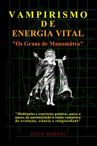 VAMPIRISMO DE ENERGIA VITAL: Os Graus de Manomâtra (Portuguese Edition) de [Mazzei