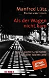Als der Wagen nicht kam: Eine wahre Geschichte aus dem Widerstand - Manfred Lütz, Paulus van Husen