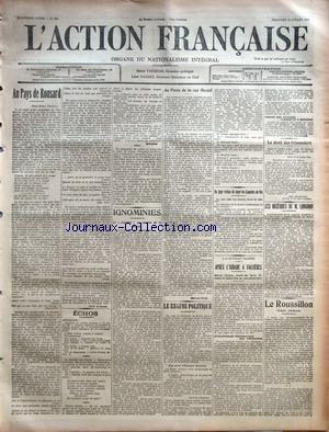 ACTION FRANCAISE (L') [No 197] du 16/07/1911 - AU PAYS DE RONSARD PAR LEON DAUDET ECHOS PAR RIVAROL IGNOMINIES AU POSTE DE LA RUE MESNIL PAR MAURICE PUJO LE REGIME POLITIQUE UN JUGE REFUSE DE JUGER LES CAMELOTS DU ROI A LA HUITIEME CHAMBRE - APRES LíAUBADE A FALLIERES - INTOLERABLES PROVOCATIONS DES MOUCHARDS - REMISE DES AFFAIRES A MARDI ET A MERCREDI LE DROIT DES PRISONNIERS PAR ABEL MANOUVRIEZ LES OBSEQUES DE M. LONGNON LE ROUSSILLON PAR JEHAN.