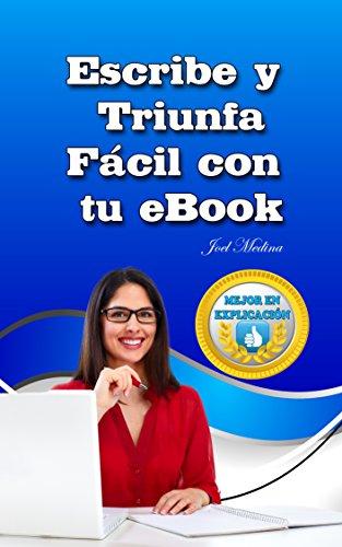 Descargas de libros electrónicos gratis para iPads Escribe y Triunfa Fácil Con Tu eBook: En Solo 10 Pasos PDF PDB B00USTSPG4