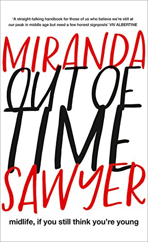 Out of Time: midlife, if you still think you're young  by  Miranda Sawyer