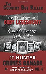 The Country Boy Killer: True Story of Cody Legebokoff, Canada's Teenage Serial Killer: Volume 6 (Crimes Canada: True Crimes That Shocked the Nation) by JT Hunter (2015-08-12)