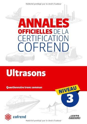 Ultrasons niveau 3 les annales officielles de la certification cofrend : Questionnaire tronc commun