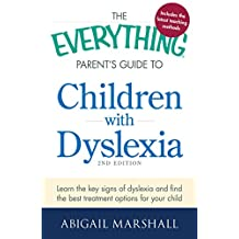 The Everything Parent's Guide to Children with Dyslexia: Learn the Key Signs of Dyslexia and Find the Best Treatment Options for Your Child (Everything®) (English Edition)