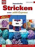 Superschnelles Stricken mit dem addi-Express: Grundlagen - Techniken - Mode - Accessoires - Home-Deko (basics compact)