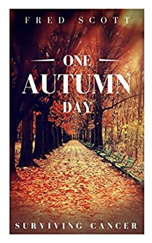 One Autumn Day: Surviving Cancer by [Scott, Fred]