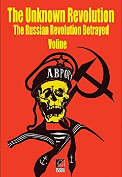 THE UNKNOWN REVOLUTION: The Russian Revolution Betrayed by [VOLINE]