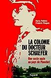 La Colonie du docteur Schaefer : Une secte nazie au pays de Pinochet (Documents)