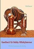 Handbuch für Hobby-Whiskybrenner: Whisky brennen als Hobby