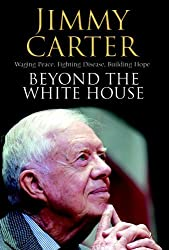 Beyond the White House: Waging Peace, Fighting Disease, Building Hope by Jimmy Carter (2007-10-15)