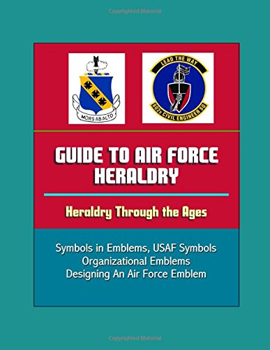 Guide to Air Force Heraldry - Heraldry Through the Ages, Symbols in Emblems, USAF Symbols, Organizational Emblems, Designing An Air Force Emblem (Force, Air Emblem)
