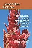Venezuela . Las Turas, nacimiento del hombre del maíz.: Tradición ancestral de los ayamanes (Ediciones Fundación Casa del Caribe-Venezuela)