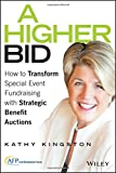 A Higher Bid: How to Transform Special Event Fundraising with Strategic Benefit Auctions (Afp Fund Development)