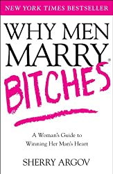 Why Men Marry Bitches: A Woman's Guide to Winning Her Man's Heart (English Edition)