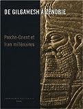 De Gilgamesh à Zénobie : Proche-Orient et Iran Millénaires