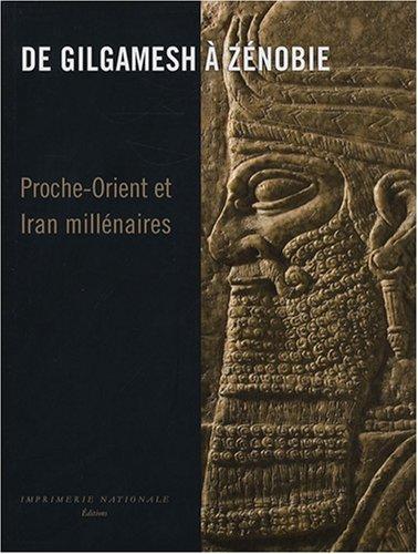 De Gilgamesh à Zénobie : Proche-Orient et Iran Millénaires par Eric Gubel