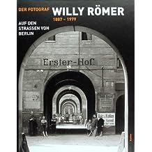 Der Fotograf Willy Römer 1887-1979: Auf den Strassen von Berlin. Herausgegeben im Auftrag des Deutschen Historischen Museums