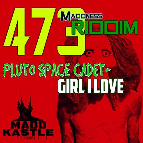 Girl I Love (473 Maddness Riddim) -