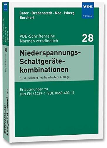 Niederspannungs-Schaltgerätekombinationen: Erläuterungen zu DIN EN 61439-1 (VDE 0660-600-1) (VDE-Schriftenreihe - Normen verständlich Bd.28)