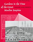 Gardens in the Time of the Great Muslim Empires: Theory and Design (Muqarnas, Supplements)