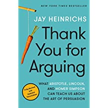 Thank You for Arguing, Third Edition: What Aristotle, Lincoln, and Homer Simpson Can Teach Us About the Art of Persuasion
