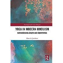 Yoga in Modern Hinduism: Hariharānanda Āraṇya and Sāṃkhyayoga (Routledge South Asian Religion Series)