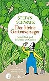 Der kleine Gartenversager: Vom Glück und Scheitern im Grünen