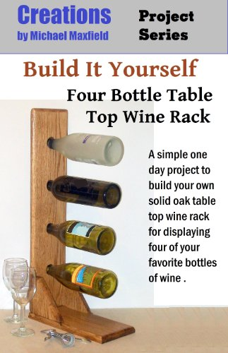 Build It Yourself - Four Bottle Table Top Wine Rack (Creations Project Series Book 1) (English Edition) -