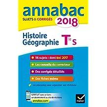 Annales Annabac 2018 Histoire-Géographie Tle S: sujets et corrigés du bac Terminale S